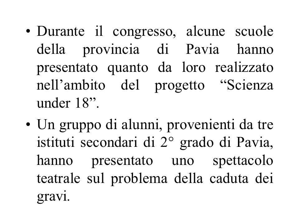Durante il congresso, alcune scuole della provincia di Pavia hanno presentato quanto da loro realizzato nellambito del progetto Scienza under 18.