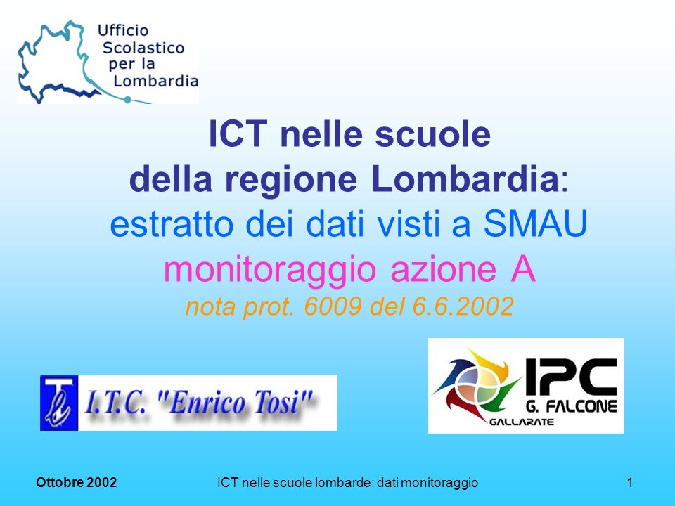 Ottobre 2002 ICT nelle scuole lombarde: dati monitoraggio1 ICT nelle scuole della regione Lombardia: estratto dei dati visti a SMAU monitoraggio azione A nota prot.