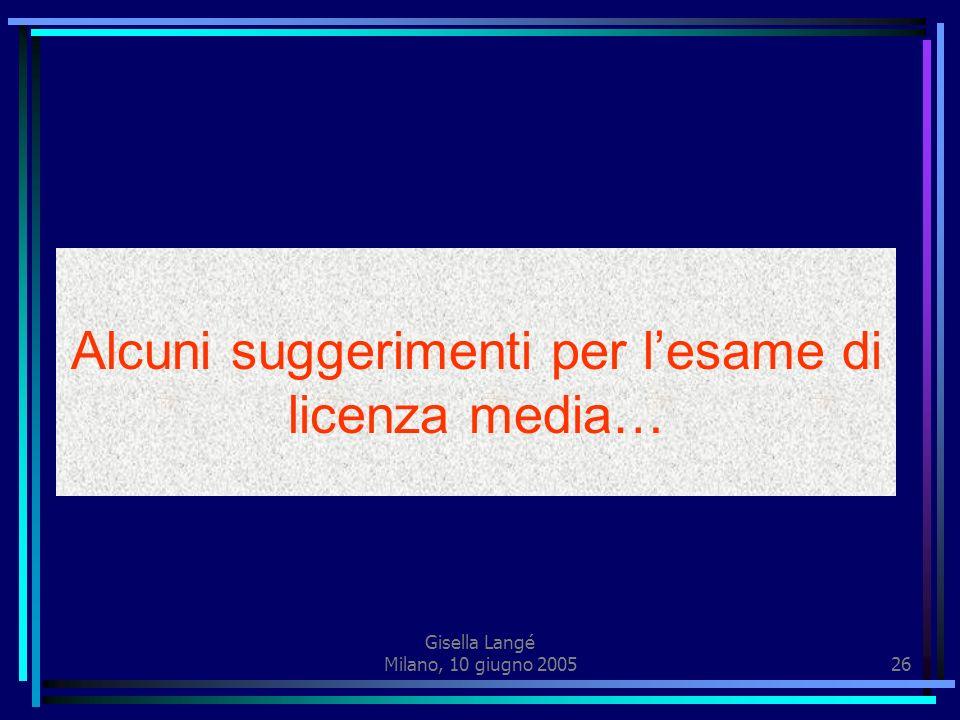 Gisella Langé Milano, 10 giugno 200525 Quali modalità di verifica e valutazione per la lingua straniera