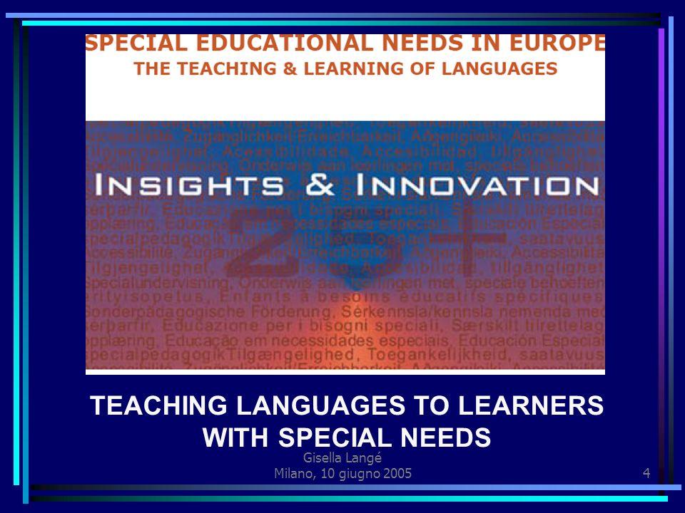 Gisella Langé Milano, 10 giugno 20053 Ricerca della Commissione Europea Gennaio 2005 http://europa.eu.int/comm/education/ policies/lang/doc/special_en.pdf