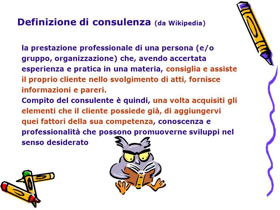 la prestazione professionale di una persona (e/o gruppo, organizzazione) che, avendo accertata esperienza e pratica in una materia, consiglia e assist