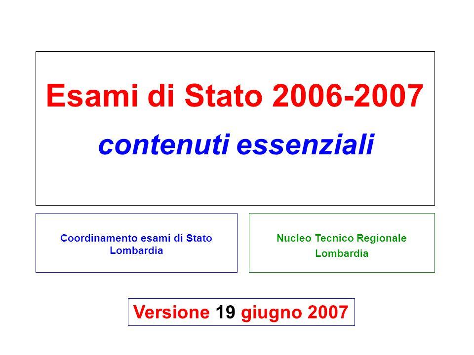 Nucleo Tecnico Regionale Lombardia Esami di Stato 2006-2007 contenuti essenziali Coordinamento esami di Stato Lombardia Versione 19 giugno 2007