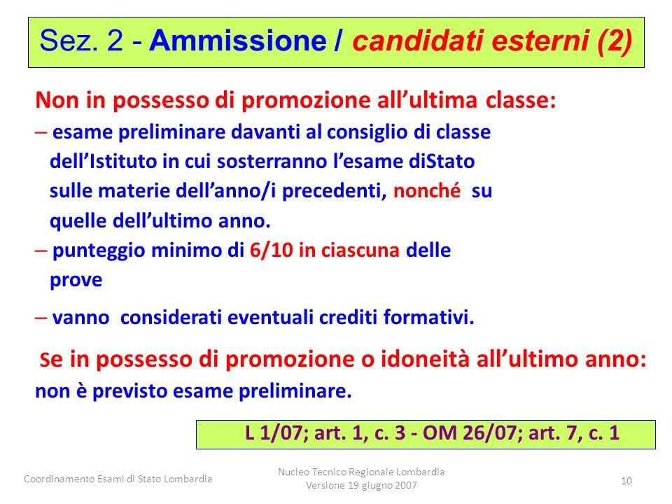 Coordinamento Esami di Stato Lombardia Nucleo Tecnico Regionale Lombardia Versione 19 giugno 2007 10 Non in possesso di promozione allultima classe: –
