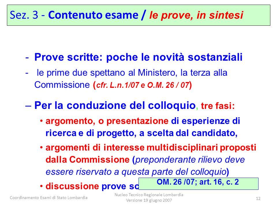 Coordinamento Esami di Stato Lombardia Nucleo Tecnico Regionale Lombardia Versione 19 giugno 2007 12 -Prove scritte: poche le novità sostanziali - le