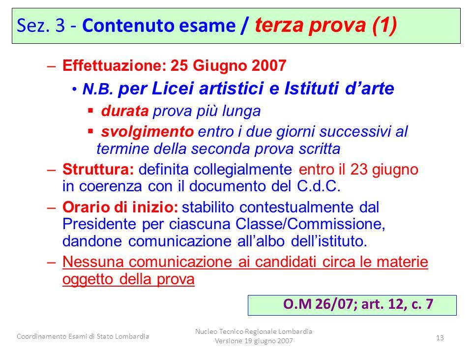 Coordinamento Esami di Stato Lombardia Nucleo Tecnico Regionale Lombardia Versione 19 giugno 2007 13 –Effettuazione: 25 Giugno 2007 N.B. per Licei art