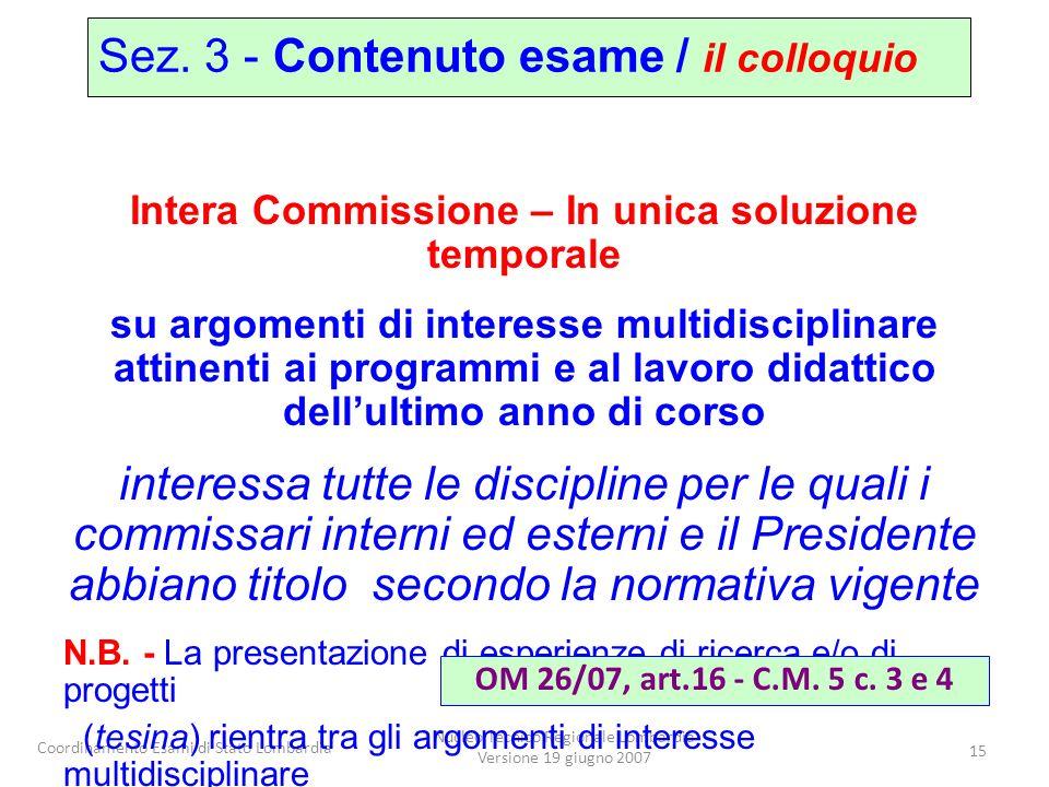 Coordinamento Esami di Stato Lombardia Nucleo Tecnico Regionale Lombardia Versione 19 giugno 2007 15 Intera Commissione – In unica soluzione temporale