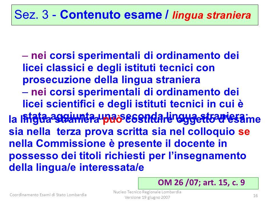 Coordinamento Esami di Stato Lombardia Nucleo Tecnico Regionale Lombardia Versione 19 giugno 2007 16 – nei corsi sperimentali di ordinamento dei licei