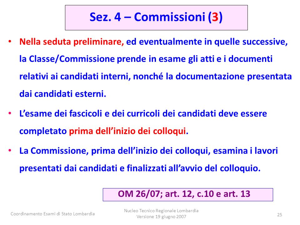 Coordinamento Esami di Stato Lombardia Nucleo Tecnico Regionale Lombardia Versione 19 giugno 2007 25 Nella seduta preliminare, ed eventualmente in que