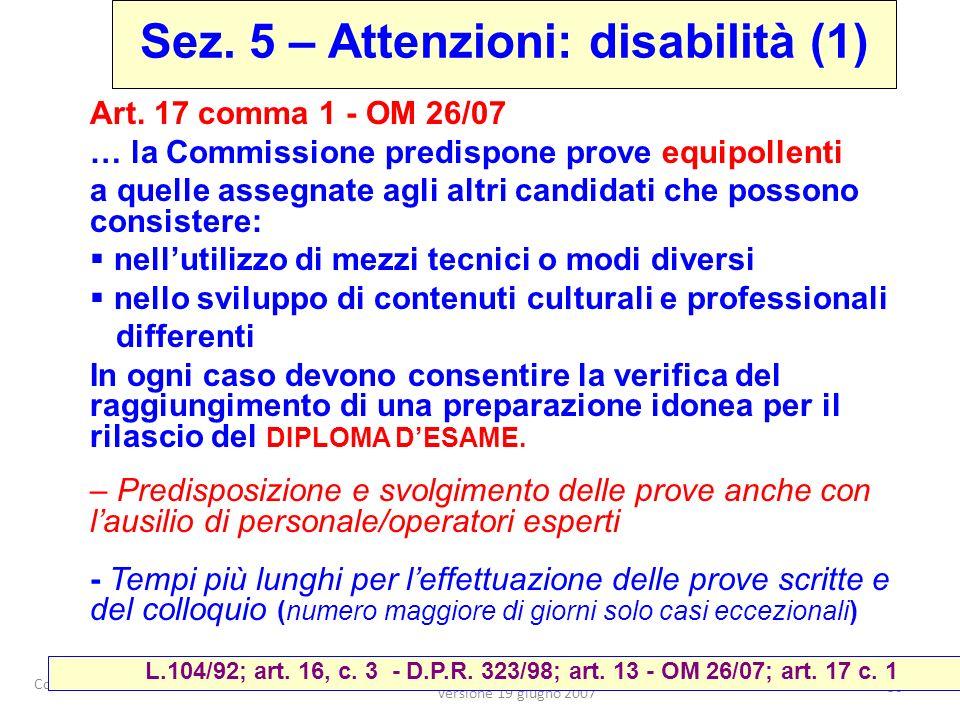 Coordinamento Esami di Stato Lombardia Nucleo Tecnico Regionale Lombardia Versione 19 giugno 2007 30 Art. 17 comma 1 - OM 26/07 … la Commissione predi