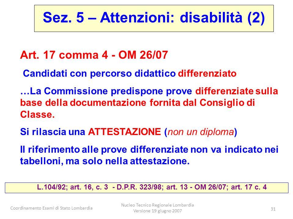 Coordinamento Esami di Stato Lombardia Nucleo Tecnico Regionale Lombardia Versione 19 giugno 2007 31 Sez. 5 – Attenzioni: disabilità (2) L.104/92; art