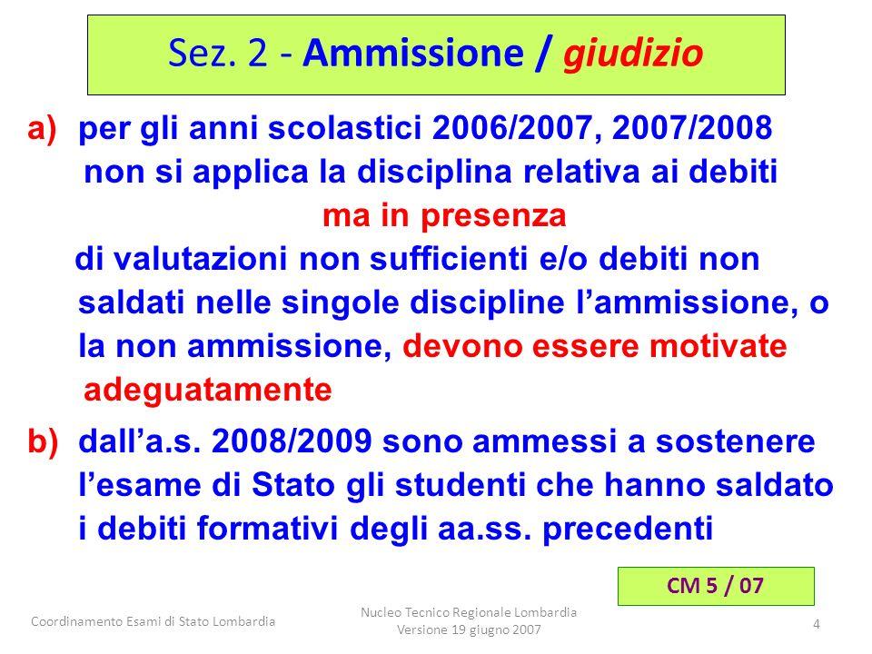 Coordinamento Esami di Stato Lombardia Nucleo Tecnico Regionale Lombardia Versione 19 giugno 2007 4 a)per gli anni scolastici 2006/2007, 2007/2008 non