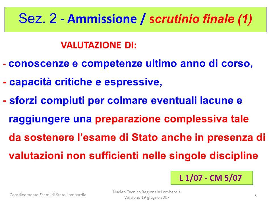 Coordinamento Esami di Stato Lombardia Nucleo Tecnico Regionale Lombardia Versione 19 giugno 2007 5 VALUTAZIONE DI: - conoscenze e competenze ultimo a