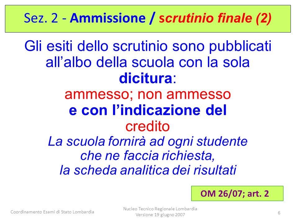 Coordinamento Esami di Stato Lombardia Nucleo Tecnico Regionale Lombardia Versione 19 giugno 2007 6 Gli esiti dello scrutinio sono pubblicati allalbo