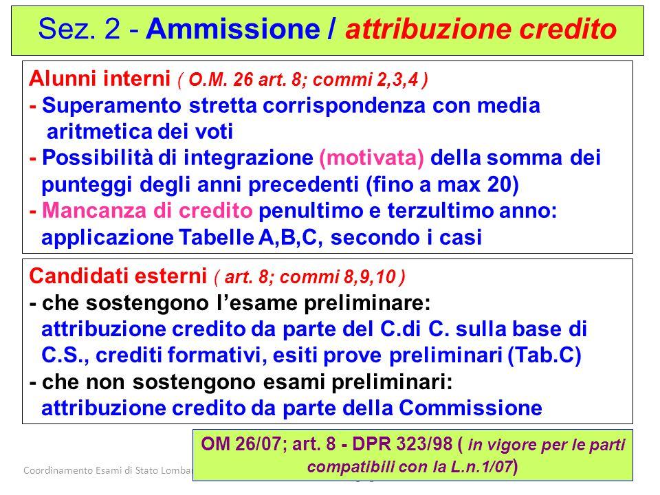 Coordinamento Esami di Stato Lombardia Nucleo Tecnico Regionale Lombardia Versione 19 giugno 2007 7 Candidati esterni ( art. 8; commi 8,9,10 ) - che s