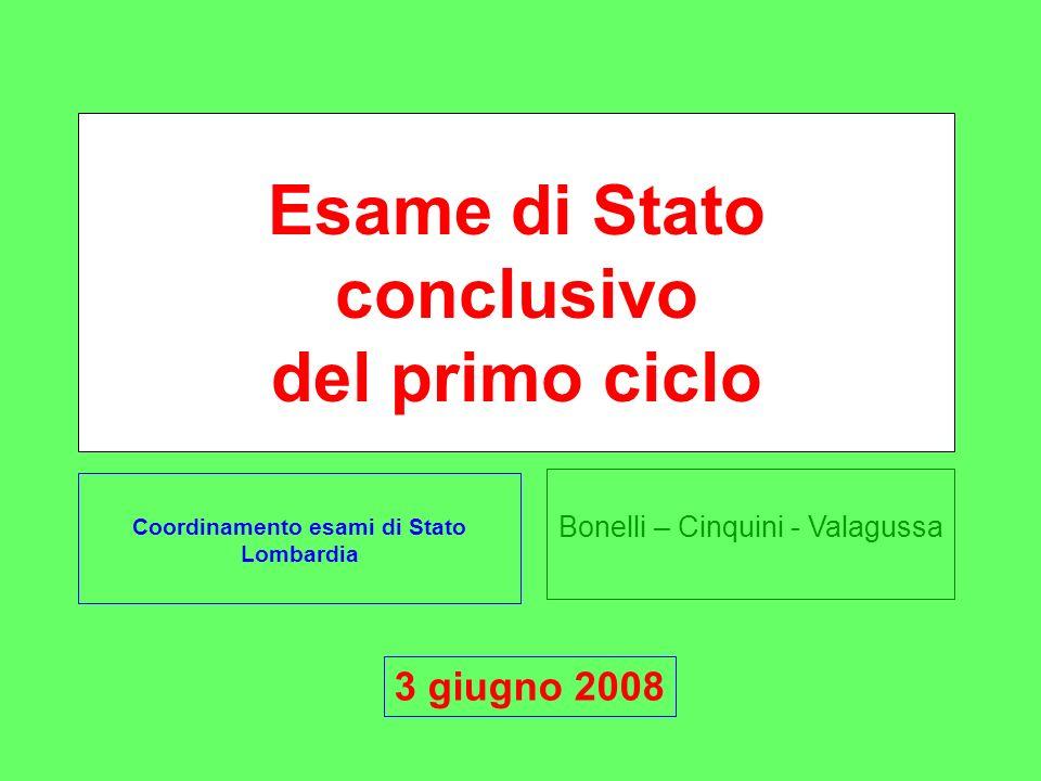 Bonelli – Cinquini - Valagussa Esame di Stato conclusivo del primo ciclo Coordinamento esami di Stato Lombardia 3 giugno 2008