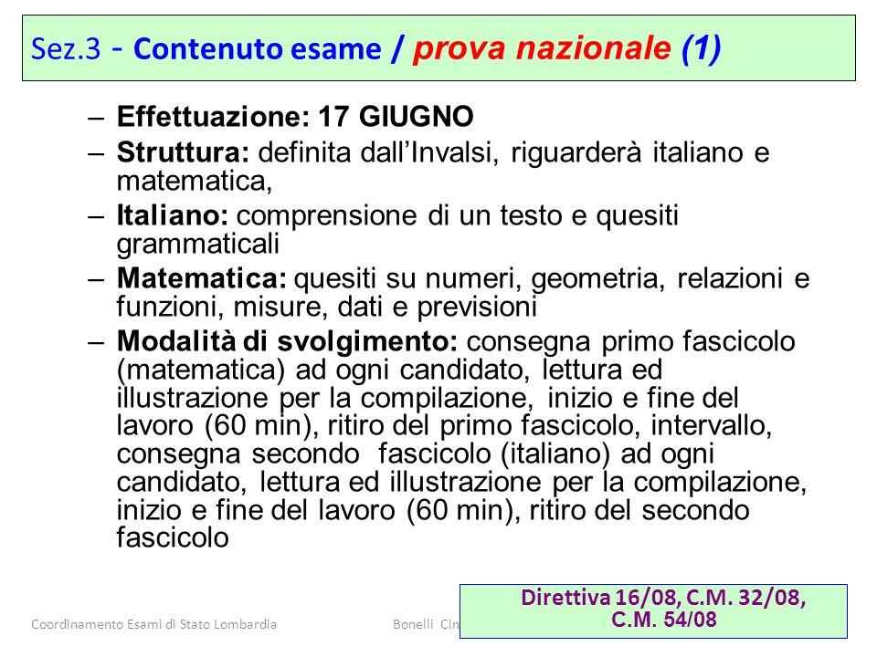 Coordinamento Esami di Stato LombardiaBonelli Cinquini Valagussa 13 –Effettuazione: 17 GIUGNO –Struttura: definita dallInvalsi, riguarderà italiano e