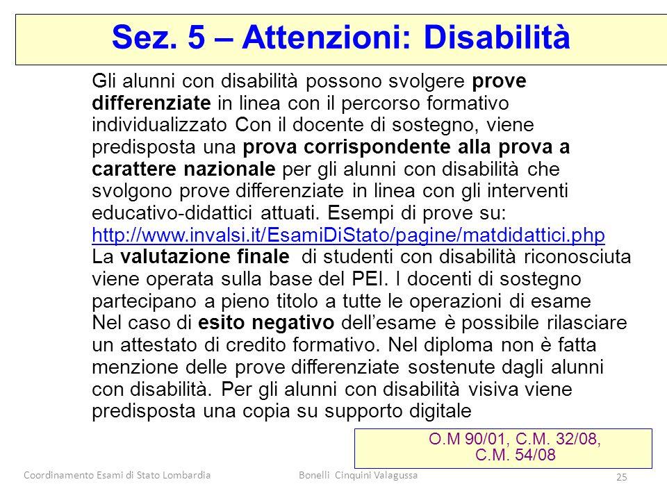 Coordinamento Esami di Stato LombardiaBonelli Cinquini Valagussa 25 Gli alunni con disabilità possono svolgere prove differenziate in linea con il per