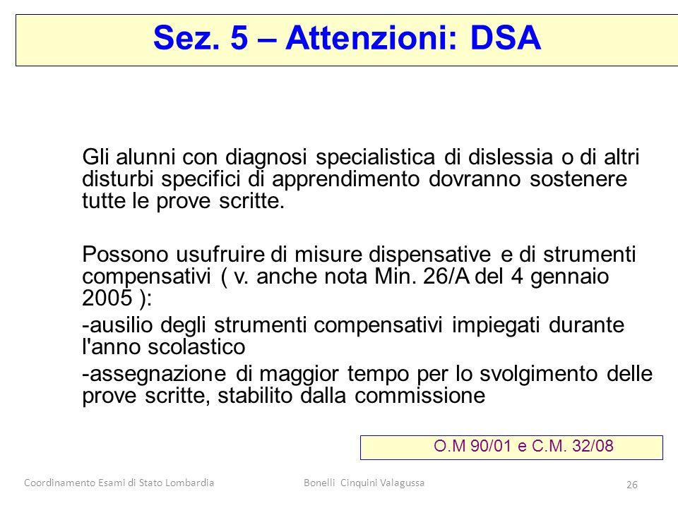 Coordinamento Esami di Stato LombardiaBonelli Cinquini Valagussa 26 Gli alunni con diagnosi specialistica di dislessia o di altri disturbi specifici d