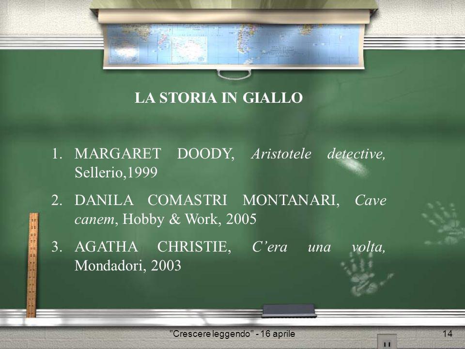 Crescere leggendo - 16 aprile15 1.MARGARET DOODY, Aristotele detective, Sellerio,1999 Senza Aristotele niente Sherlock Holmes.
