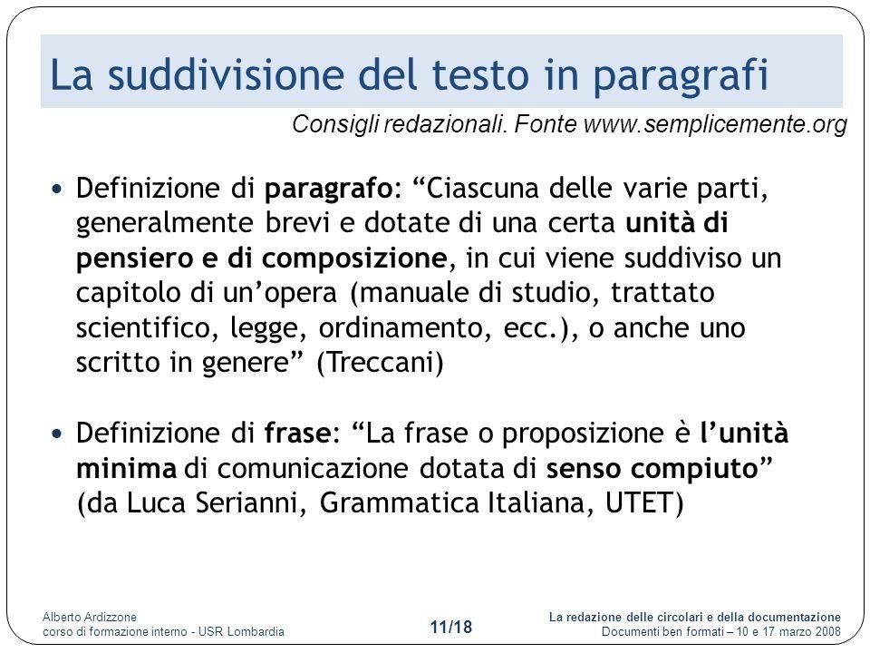 La redazione delle circolari e della documentazione Documenti ben formati – 10 e 17 marzo 2008 Alberto Ardizzone corso di formazione interno - USR Lombardia 11/18 La suddivisione del testo in paragrafi Consigli redazionali.