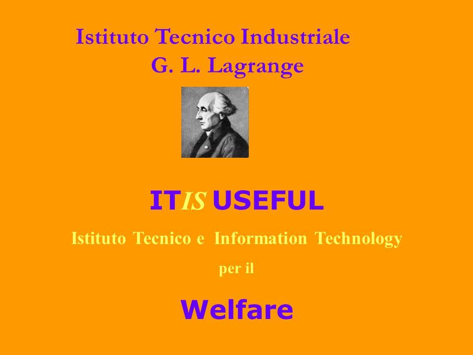 IT IS USEFUL Istituto Tecnico e Information Technology per il Welfare Istituto Tecnico Industriale G. L. Lagrange