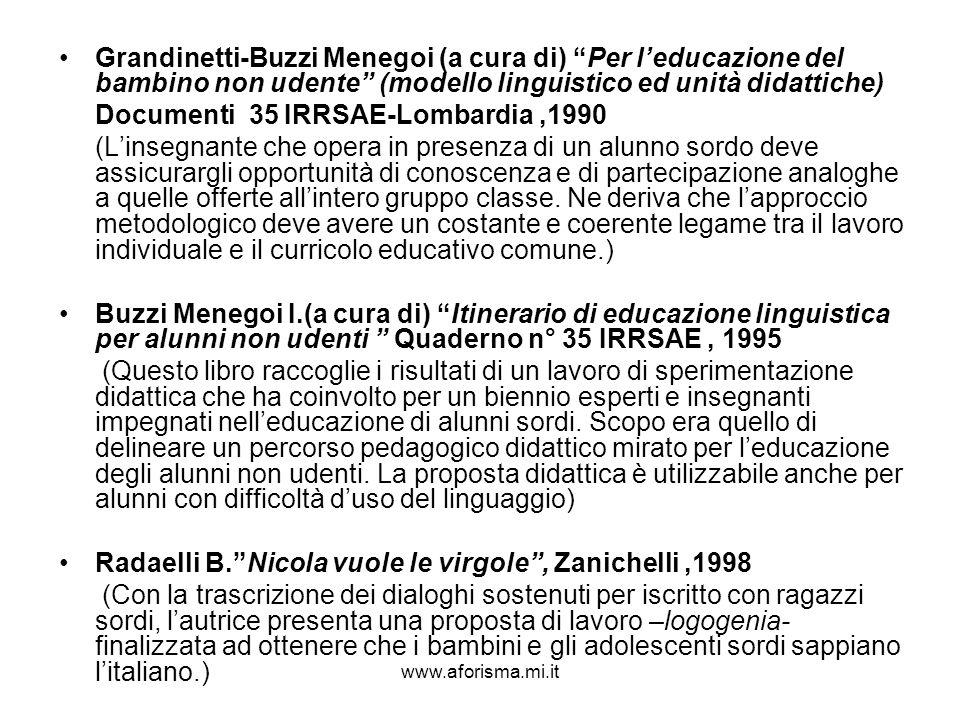 www.aforisma.mi.it Grandinetti-Buzzi Menegoi (a cura di) Per leducazione del bambino non udente (modello linguistico ed unità didattiche) Documenti 35