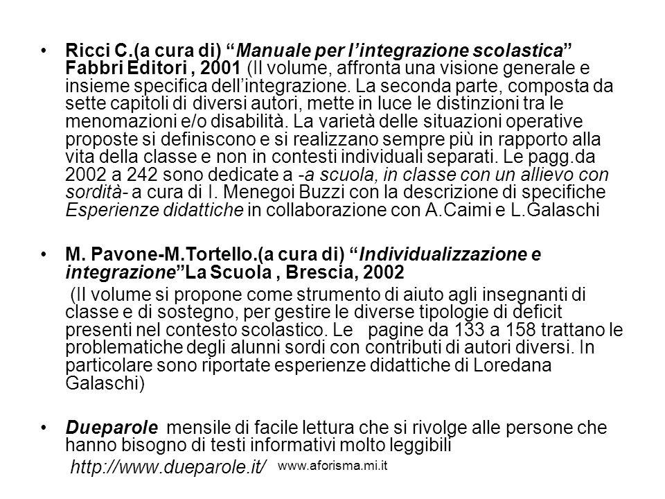 www.aforisma.mi.it Ricci C.(a cura di) Manuale per lintegrazione scolastica Fabbri Editori, 2001 (Il volume, affronta una visione generale e insieme s