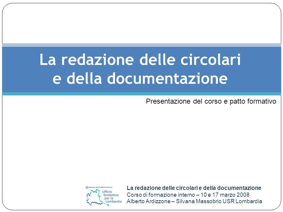 La redazione delle circolari e della documentazione Corso di formazione interno – 10 e 17 marzo 2008 Alberto Ardizzone – Silvana Massobrio USR Lombard
