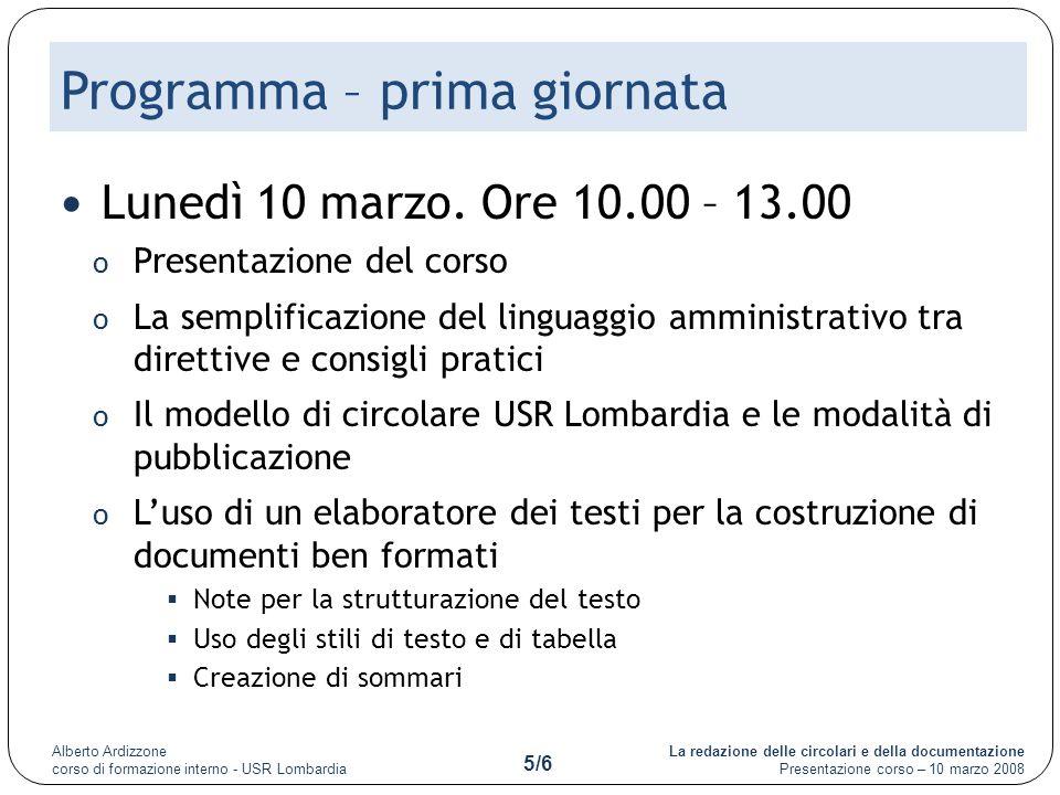 La redazione delle circolari e della documentazione Presentazione corso – 10 marzo 2008 Alberto Ardizzone corso di formazione interno - USR Lombardia 5/6 Programma – prima giornata Lunedì 10 marzo.