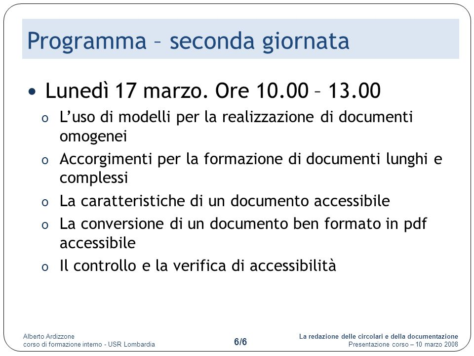 La redazione delle circolari e della documentazione Presentazione corso – 10 marzo 2008 Alberto Ardizzone corso di formazione interno - USR Lombardia 6/6 Programma – seconda giornata Lunedì 17 marzo.
