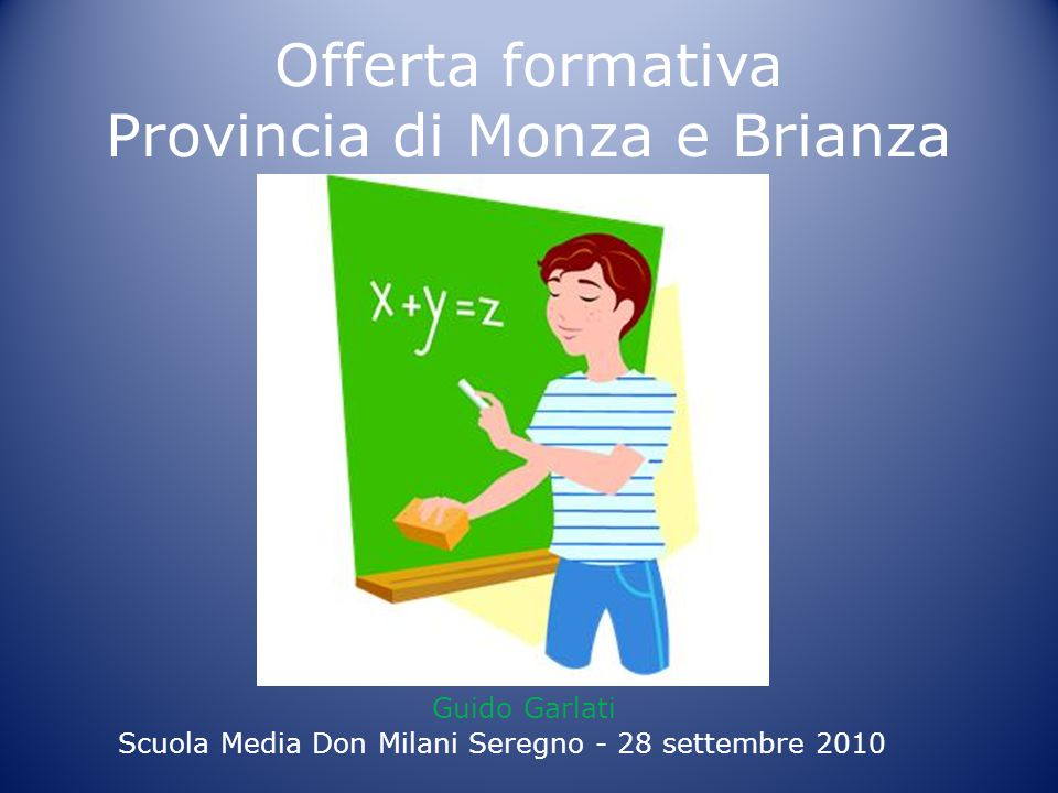 Offerta formativa Provincia di Monza e Brianza Guido Garlati Scuola Media Don Milani Seregno - 28 settembre 2010