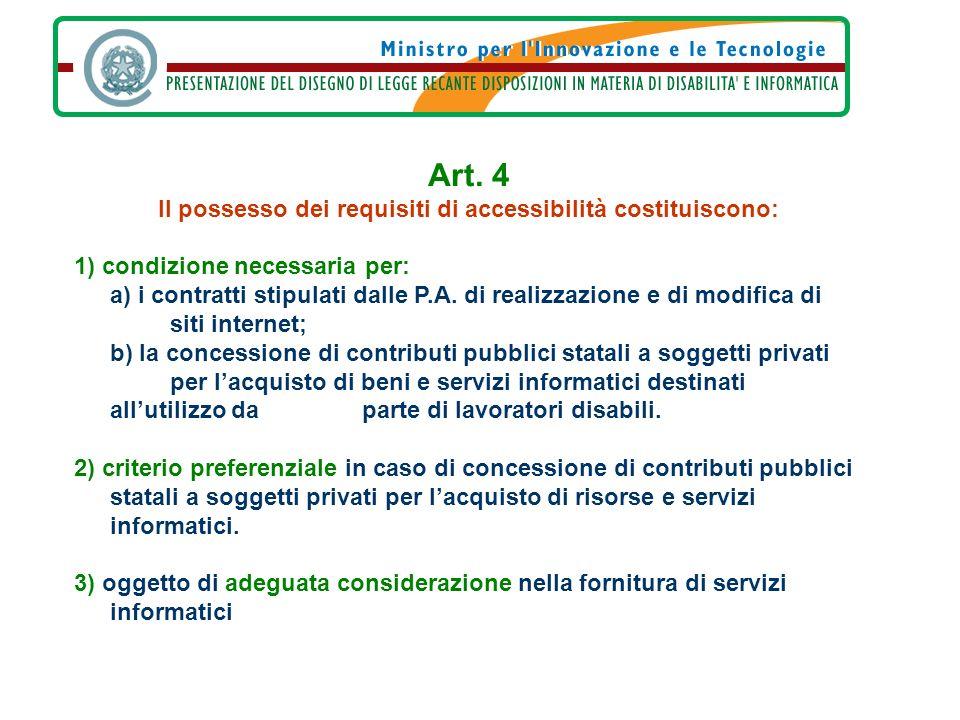 Art. 4 Il possesso dei requisiti di accessibilità costituiscono: 1) condizione necessaria per: a) i contratti stipulati dalle P.A. di realizzazione e