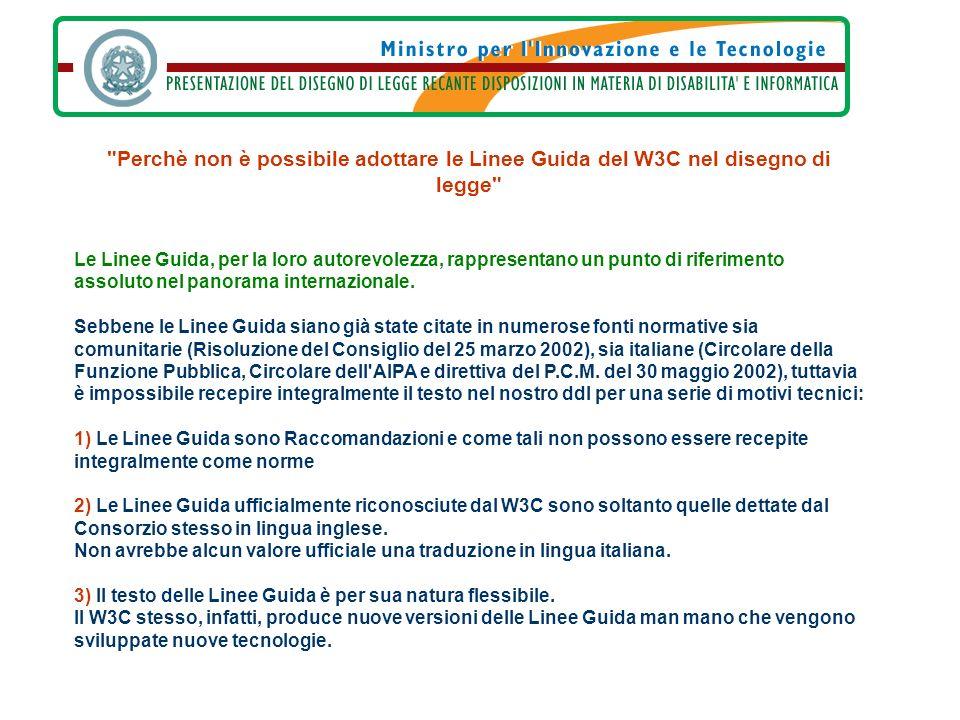 Perchè non è possibile adottare le Linee Guida del W3C nel disegno di legge Le Linee Guida, per la loro autorevolezza, rappresentano un punto di riferimento assoluto nel panorama internazionale.