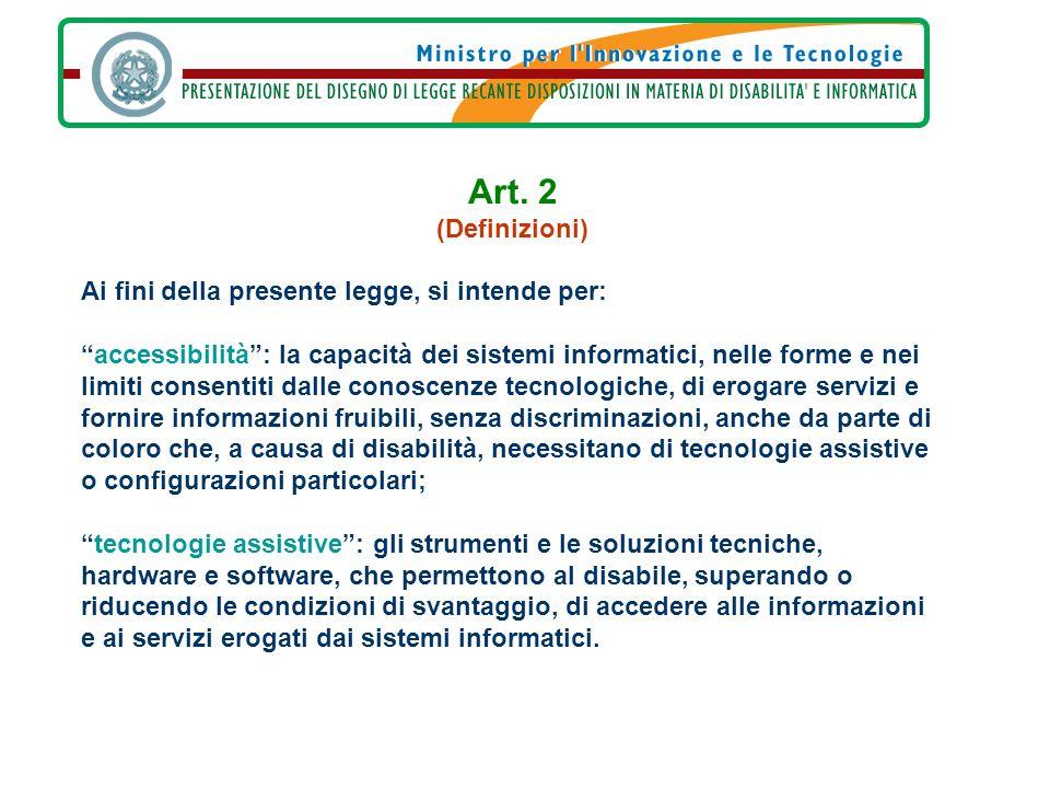 Art. 2 (Definizioni) Ai fini della presente legge, si intende per: accessibilità: la capacità dei sistemi informatici, nelle forme e nei limiti consen