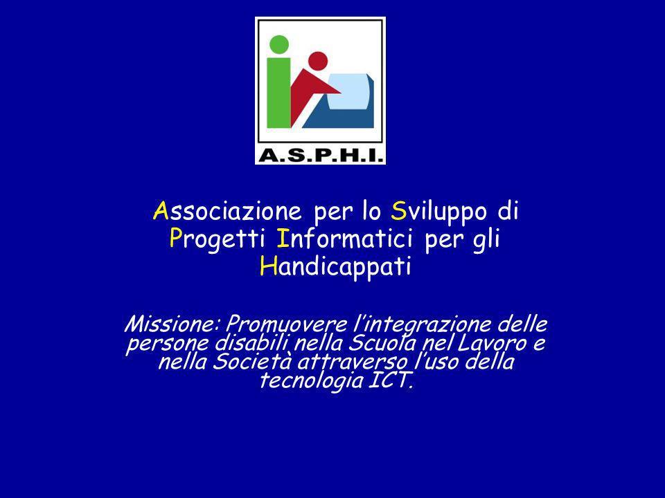 Associazione per lo Sviluppo di Progetti Informatici per gli Handicappati Missione: Promuovere lintegrazione delle persone disabili nella Scuola nel Lavoro e nella Società attraverso luso della tecnologia ICT.