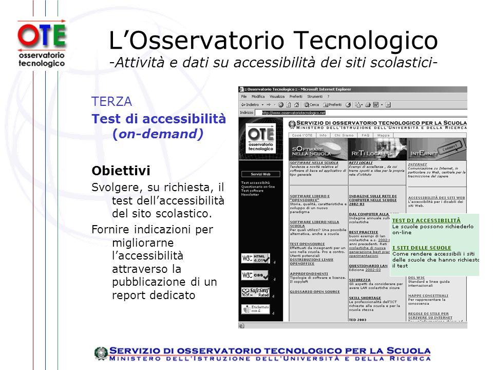 LOsservatorio Tecnologico -Attività e dati su accessibilità dei siti scolastici- TERZA Test di accessibilità (on-demand) Obiettivi Svolgere, su richiesta, il test dellaccessibilità del sito scolastico.