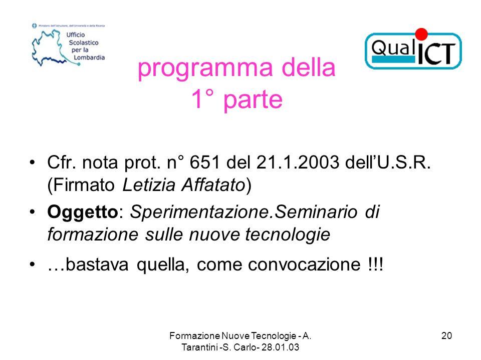 Formazione Nuove Tecnologie - A. Tarantini -S. Carlo- 28.01.03 20 programma della 1° parte Cfr. nota prot. n° 651 del 21.1.2003 dellU.S.R. (Firmato Le