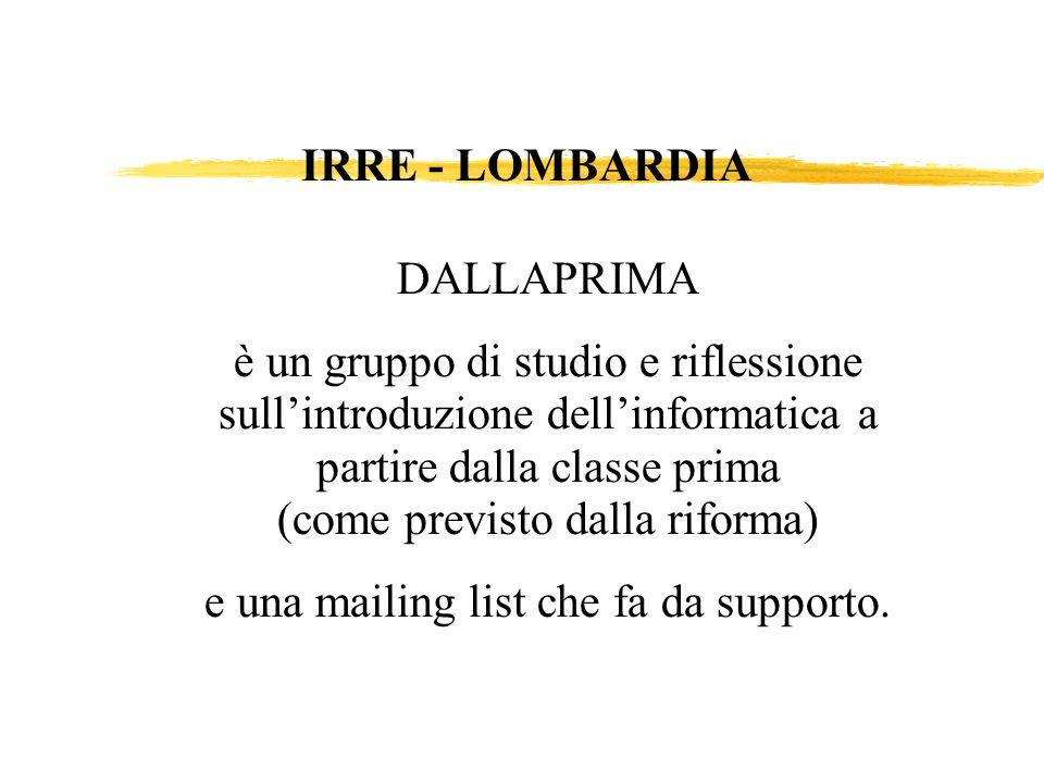 DALLAPRIMA è un gruppo di studio e riflessione sullintroduzione dellinformatica a partire dalla classe prima (come previsto dalla riforma) e una mailing list che fa da supporto.