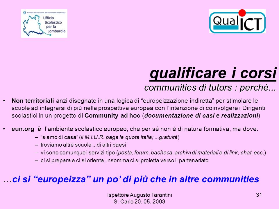 Ispettore Augusto Tarantini S. Carlo 20. 05. 2003 31 communities di tutors : perché... qualificare i corsi communities di tutors : perché... Non terri