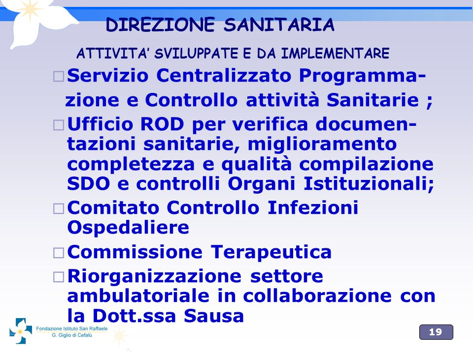 19 DIREZIONE SANITARIA ATTIVITA SVILUPPATE E DA IMPLEMENTARE Servizio Centralizzato Programma- zione e Controllo attività Sanitarie ; Ufficio ROD per