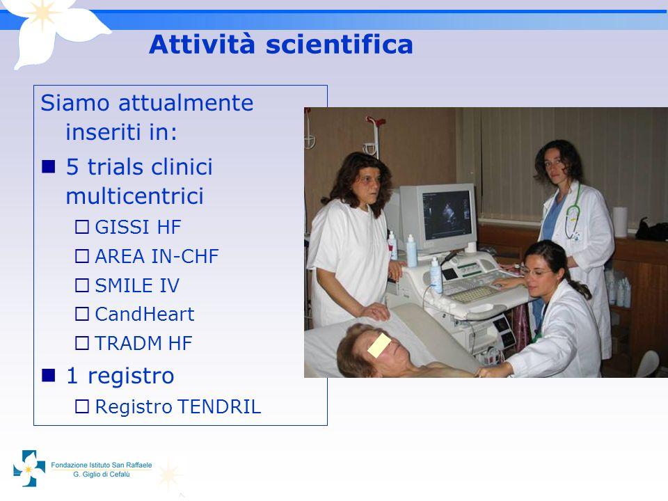 Attività scientifica Siamo attualmente inseriti in: 5 trials clinici multicentrici GISSI HF AREA IN-CHF SMILE IV CandHeart TRADM HF 1 registro Registr