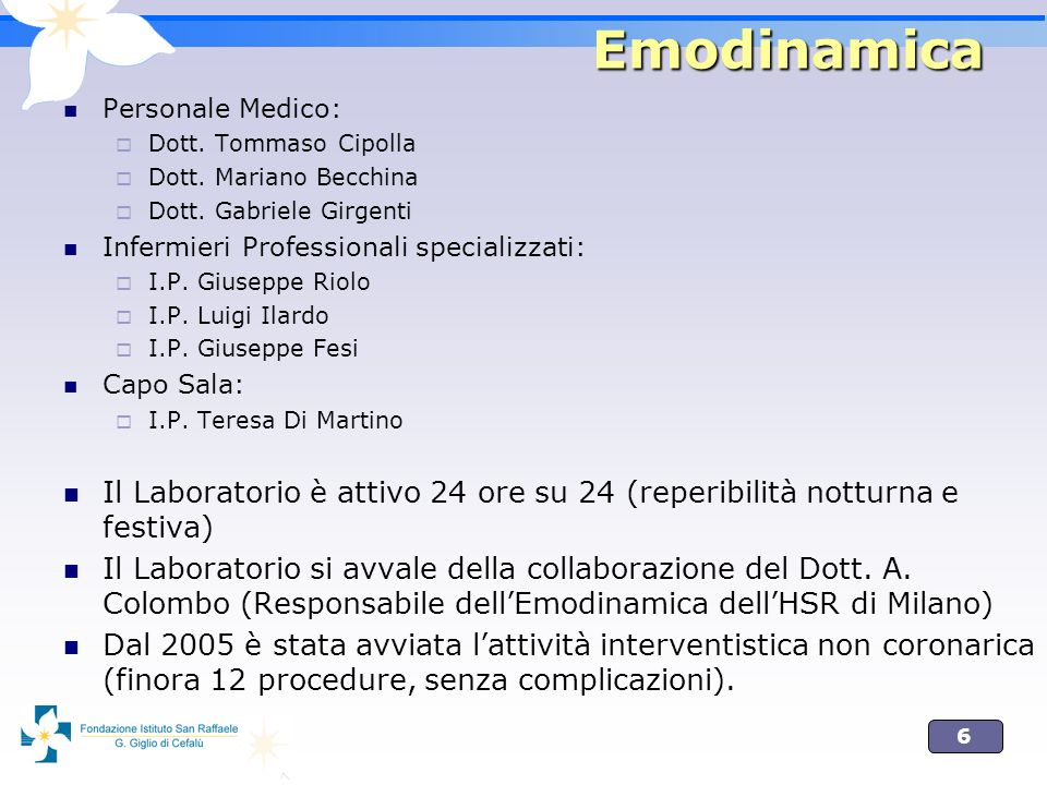6 Emodinamica Personale Medico: Dott. Tommaso Cipolla Dott. Mariano Becchina Dott. Gabriele Girgenti Infermieri Professionali specializzati: I.P. Gius