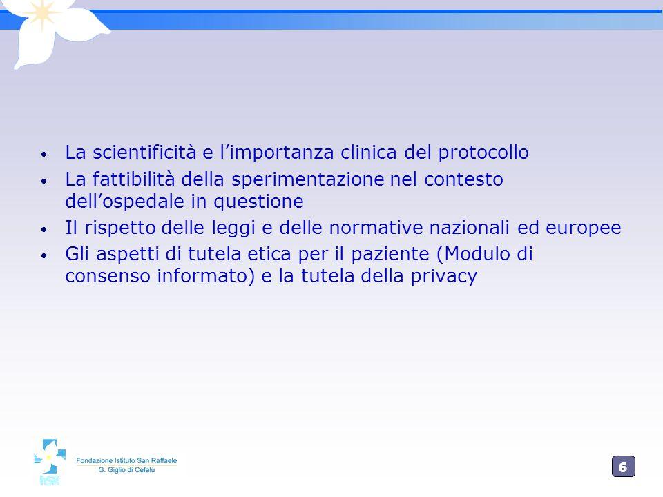 6 La scientificità e limportanza clinica del protocollo La fattibilità della sperimentazione nel contesto dellospedale in questione Il rispetto delle