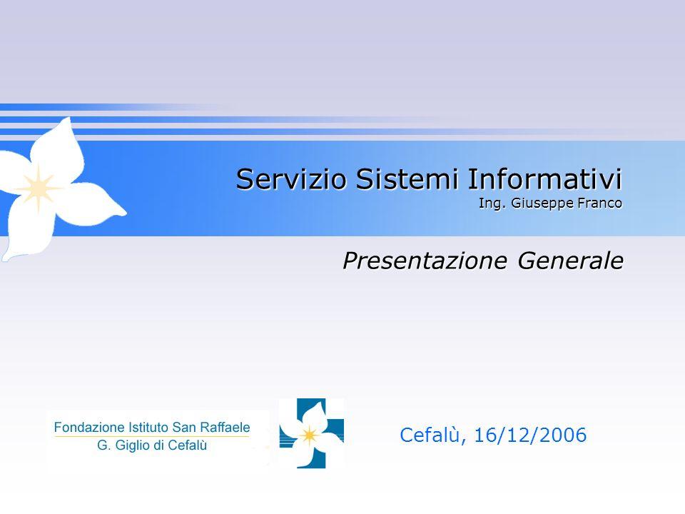 Servizio Sistemi Informativi Ing. Giuseppe Franco Cefalù, 16/12/2006 Presentazione Generale
