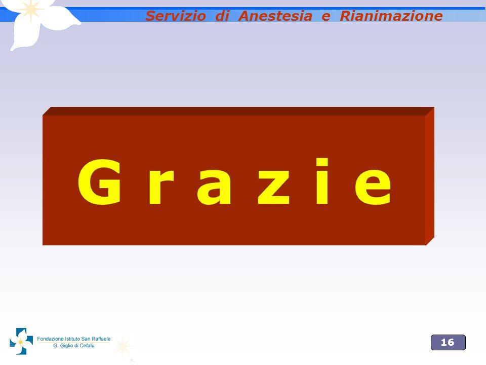 16 Servizio di Anestesia e Rianimazione G r a z i e
