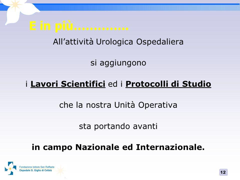 12 Allattività Urologica Ospedaliera si aggiungono i Lavori Scientifici ed i Protocolli di Studio che la nostra Unità Operativa sta portando avanti in