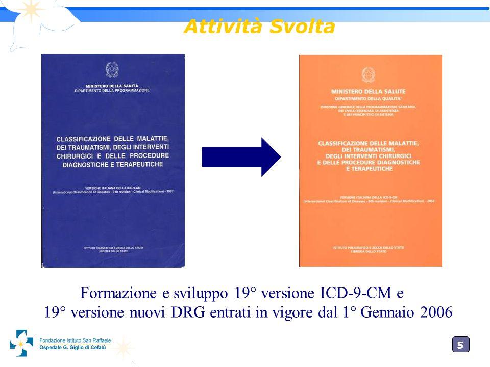 5 Attività Svolta Formazione e sviluppo 19° versione ICD-9-CM e 19° versione nuovi DRG entrati in vigore dal 1° Gennaio 2006