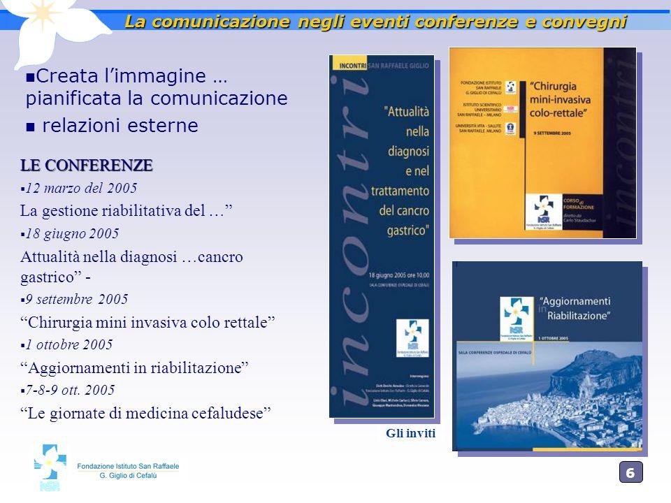 6 La comunicazione negli eventi conferenze e convegni Creata limmagine … pianificata la comunicazione relazioni esterne LE CONFERENZE 12 marzo del 200