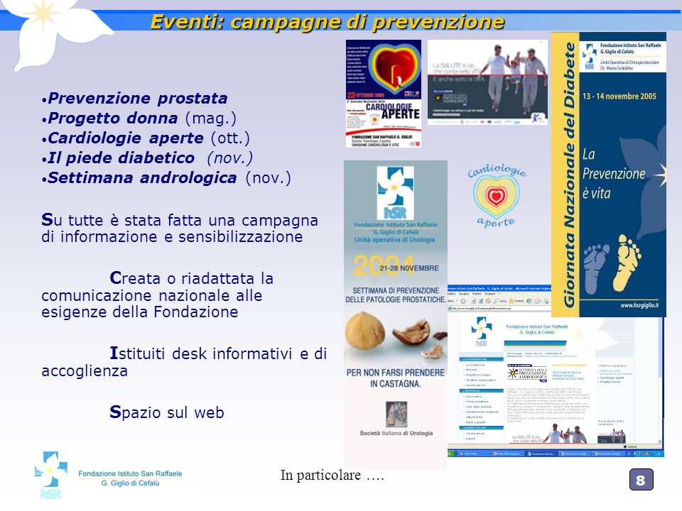 8 Eventi: campagne di prevenzione Prevenzione prostata Progetto donna (mag.) Cardiologie aperte (ott.) Il piede diabetico (nov.) Settimana andrologica