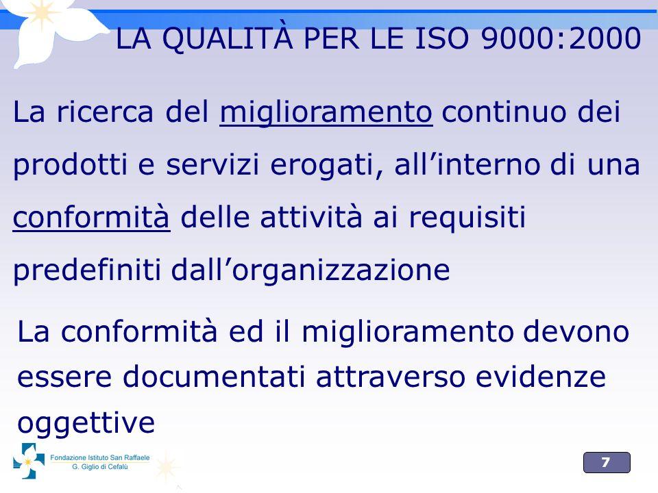 7 La conformità ed il miglioramento devono essere documentati attraverso evidenze oggettive LA QUALITÀ PER LE ISO 9000:2000 La ricerca del miglioramen